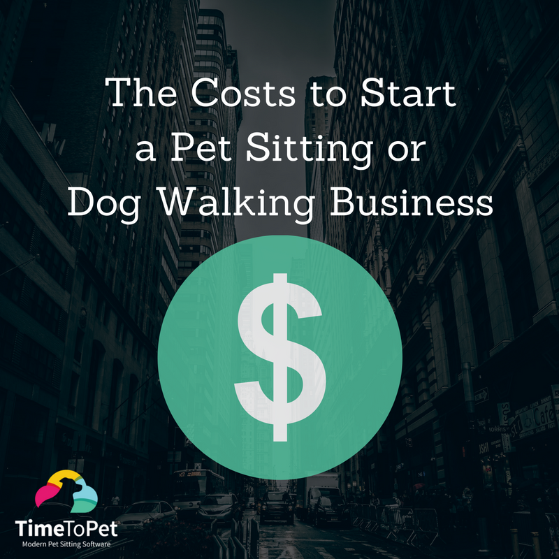 The Costs to Start a Pet Sitting or Dog Walking Business - Time To Pet